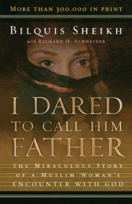 Image of I Dared To Call Him Father The Miraculous Story Of A Muslim Woman's Encounter With God
