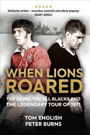 Image of When Lions Roared : The Lions The All Blacks And The Legendary Tour Of 1971