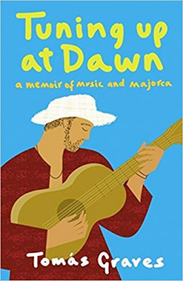 Image of Tuning Up At Dawn : A Memoir Of Music & Majorca