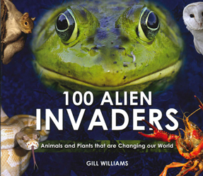 100 Alien Invaders : Animals And Plants That Are Changing Our World