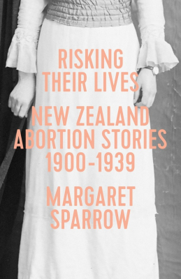 Image of Risking Their Lives : New Zealand Abortion Stories 1900-1939