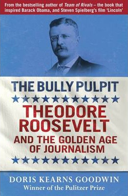 Image of Bully Pulpit : Theodore Roosevelt And The Golden Age Of Journalism