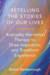 Image of Retelling The Stories Of Our Lives : Everyday Narrative Therapy To Draw Inspiration And Transform Experience