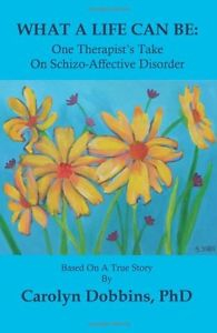 Image of What A Life Can Be One Therapist S Take On Schizo-affective Disorder