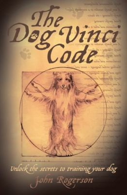 Image of The Dog Vinci Code Unlock The Secrets To Training Your Dog