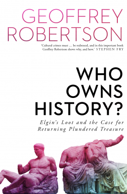 Image of Who Owns History : The Case Of Elgin's Loot And The Case Forreturning Plundered Treasure
