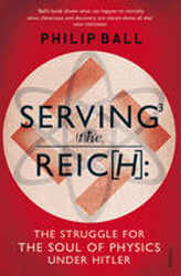 Image of Serving The Reich : The Struggle For The Soul Of Physics Under Hitler