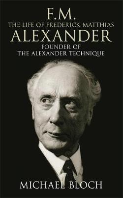 Image of F M : The Life Of Frederick Matthias Alexander : Founder Of The Alexander Technique