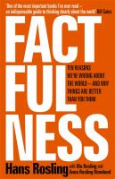 Factfulness : The Ten Reasons We're Wrong About The World And Why Things Are Better Than You Think