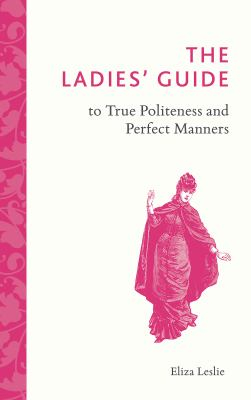 Image of Ladies' Guide To True Politeness And Perfect Manners
