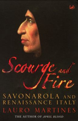 Image of Scourge And Fire : Savonarola And Renaissance Italy
