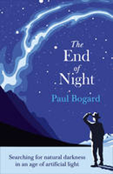 End Of Night : Searching For Natural Darkness In An Age Of Artificial Light