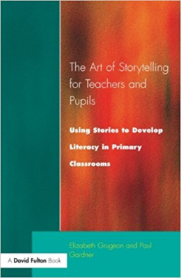 Image of Art Of Storytelling For Teachers And Pupils : Using Stories To Develop Literacy In P