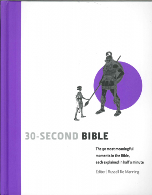 30 Second Bible : The 50 Most Meaningful Moments In The Bible Each Explained In Half A Minute