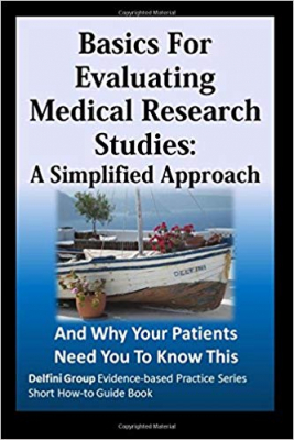Image of Basics For Evaluating Medical Research Studies : A Simplifi-ed Approach And Why Your Patients Need You To Know This