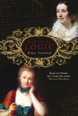 Image of Seduced By Logic : Emile Du Chatelet Mary Somerville And Thenewtonian Revolution