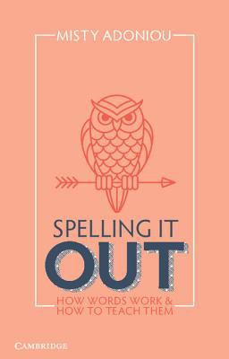 Image of Spelling It Out : How Words Work And How To Teach Them