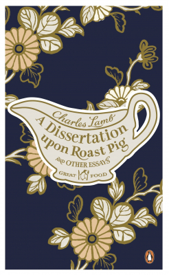 A Dissertation Upon Roast Pig And Other Essays : Great Food