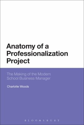 Image of Anatomy Of A Professionalization Project : The Making Of Themodern School Business Manager