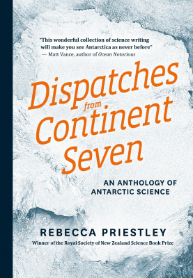 Image of Dispatches From Continent Seven : An Anthology Of Antarctic Science