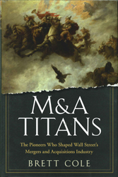 M&a Titans The Pioneers Who Shaped Wall Streets Mergers & Acquisitions Industry