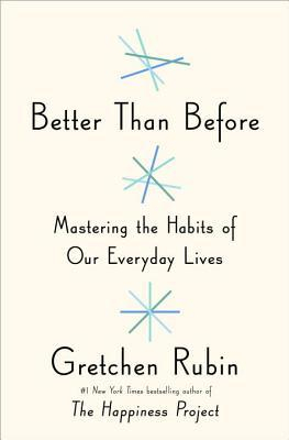 Image of Better Than Before : Mastering The Habits Of Our Everyday Lives