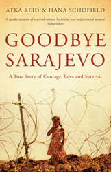 Image of Goodbye Sarajevo : A True Story Of Courage Love And Survival