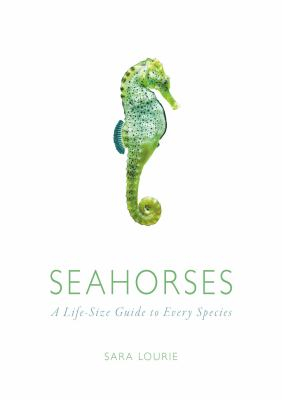 Image of Seahorses : A Life-size Guide To Every Species