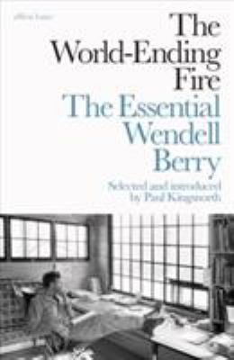 Image of The World-ending Fire : The Essential Wendell Berry