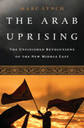 Arab Uprising : The Unfinished Revolutions Of The New Middleeast