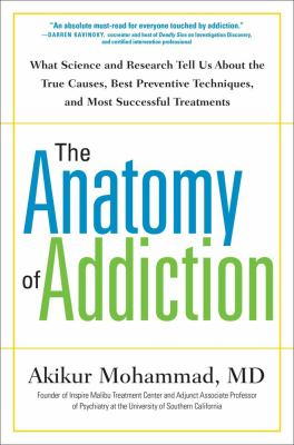 Image of Anatomy Of Addiction : What Science And Research Tells Us About The True Causes Best Preventive Techniques And Most Suc