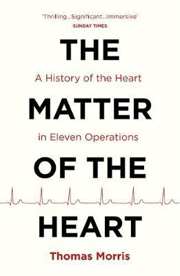 Image of The Matter Of The Heart : A History Of The Heart In Eleven Operations