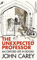 Image of Unexpected Professor : An Oxford Life