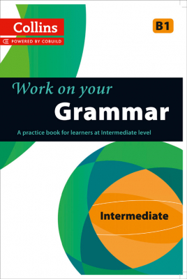 Collins Work On Your Grammar : Intermediate : B1