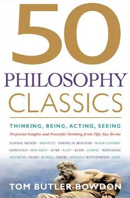 50 Philosophy Classics : Thinking Being Acting Seeing Profound Insights And Powerful Thinking From Fifty Key Books