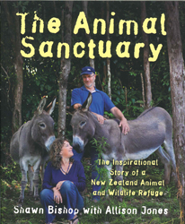 Animal Sanctuary : The Inspirational Story Of A New Zealand Animal And Wildlife Refuge
