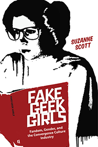 Image of Fake Geek Girls : Fan Culture Gender And The Convergence Culture Industry