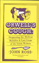 Image of Orwell's Cough : Diagnosing The Last Gasps And Medical Maladies Of The Great Writers