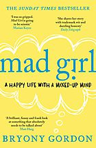 Mad Girl : A Happy Life With A Mixed-up Mind