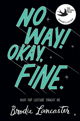 No Way Okay Fine : A Memoir Of Pop Culture, Feminism And Feelings