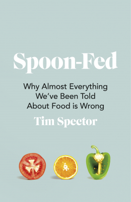 Spoon-fed : Why Almost Everything We've Been Told About Foodis Wrong
