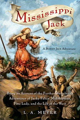 Image of Mississippi Jack : Being An Account Of The Further Waterborne Adventures Of Jacky Faber Midshipman Fine Lady And Lily Of