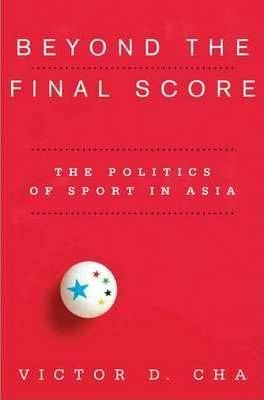 Image of Beyond The Final Score The Politics Of Sport In Asia