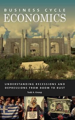 Business Cycle Economics : Understanding Recessions And Depressions From Boom To Bust