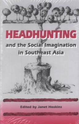Image of Headhunting & The Social Imagination In Southeast Asia