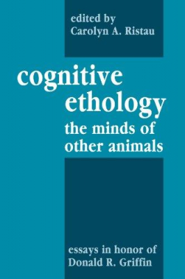 Image of Cognitive Ethology The Minds Of Other Animals : Essays In