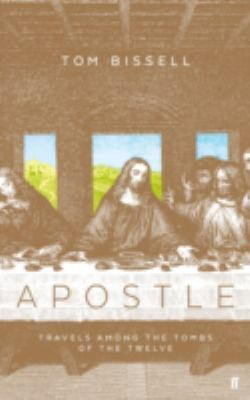 Apostle : Travels Among The Tombs Of The Twelve