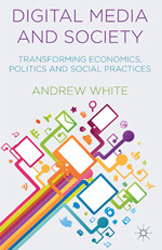 Image of Digital Media And Society : Transforming Economics Politics And Social Practices