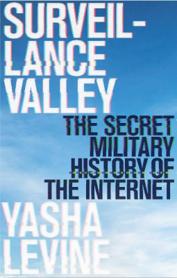 Image of Surveillance Valley : The Secret Military History Of The Internet