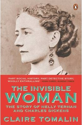 Invisible Woman : The Story Of Nelly Ternan And Charles Dickens